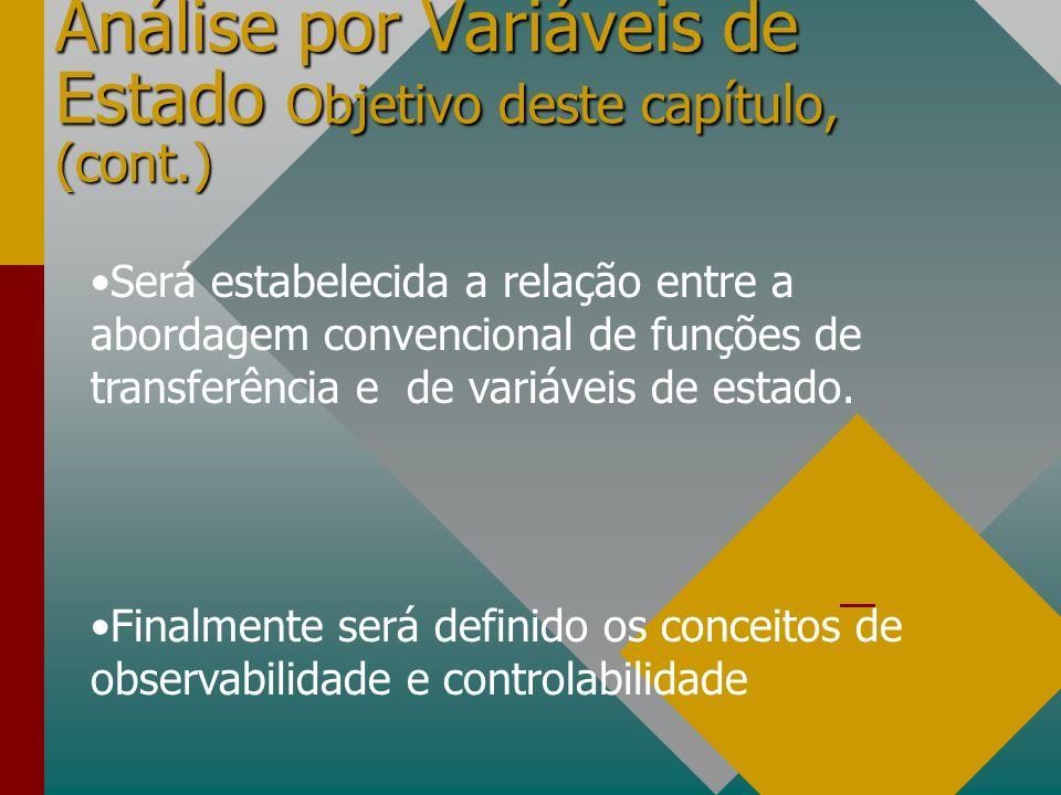 Análise por Variáveis de Estado Objetivo deste capítulo, (cont.) Será estabelecida a relação entre a abordagem convencional de funções de transferênci