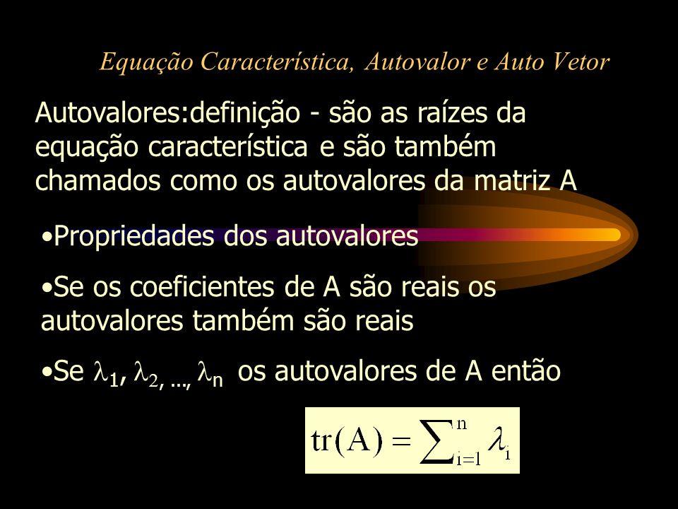 Equação Característica, Autovalor e Auto Vetor Autovalores:definição - são as raízes da equação característica e são também chamados como os autovalor