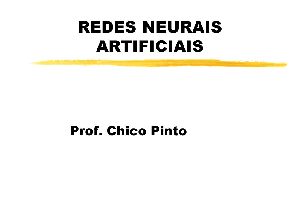 REDES NEURAIS ARTIFICIAIS Prof. Chico Pinto