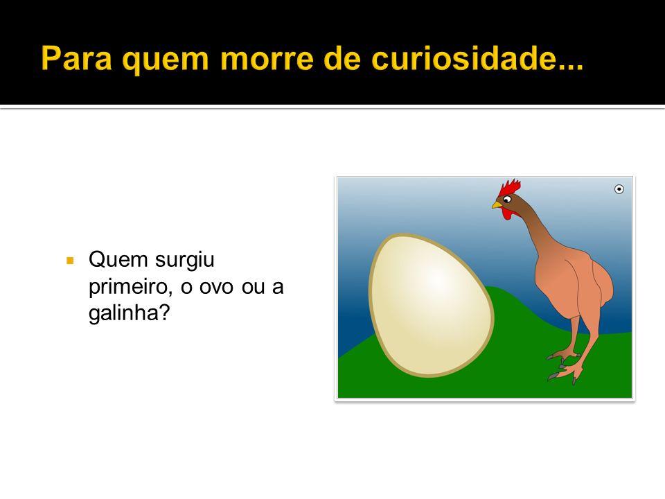 Quem surgiu primeiro, o ovo ou a galinha?