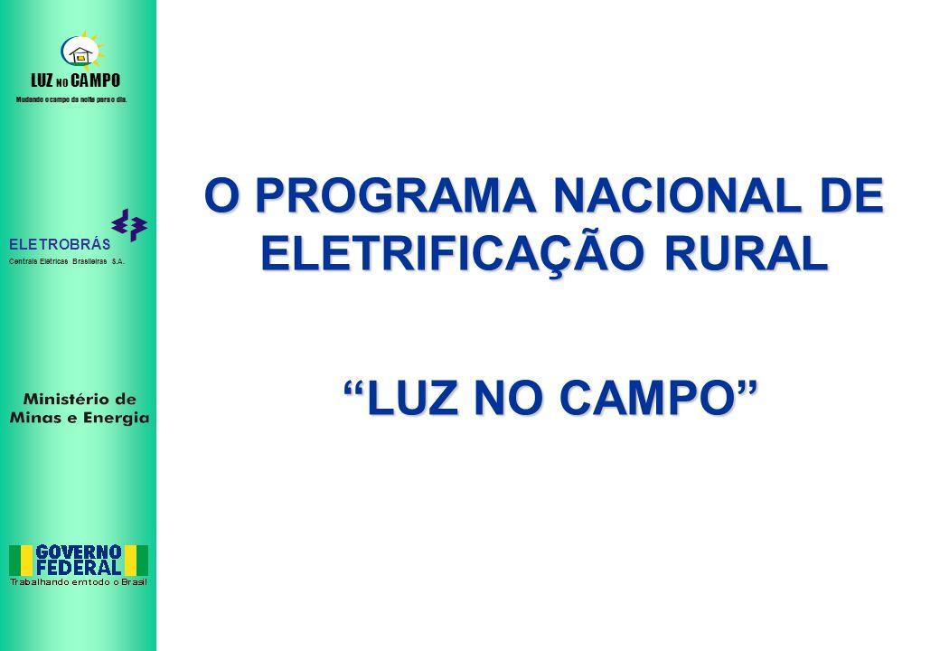 ELETROBRÁS Centrais Elétricas Brasileiras S.A. LUZ NO CAMPO Mudando o campo da noite para o dia. O PROGRAMA NACIONAL DE ELETRIFICAÇÃO RURAL LUZ NO CAM