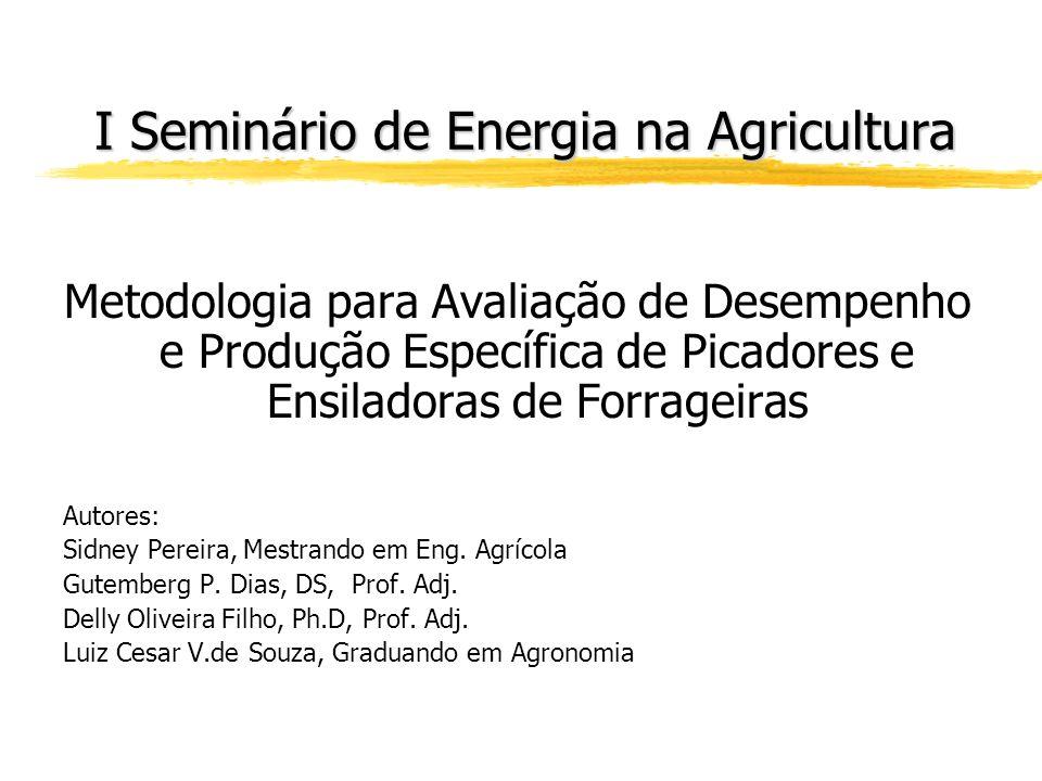 I Seminário de Energia na Agricultura Metodologia para Avaliação de Desempenho e Produção Específica de Picadores e Ensiladoras de Forrageiras Autores: Sidney Pereira, Mestrando em Eng.