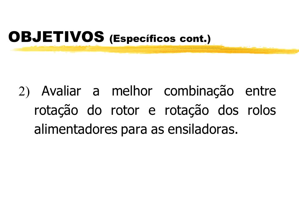 ESPECÍFICOS: 1) Avaliar a produção e o consumo específico para cinco diferentes rotações, em três modelos de picadores e dois de ensiladoras comerciai
