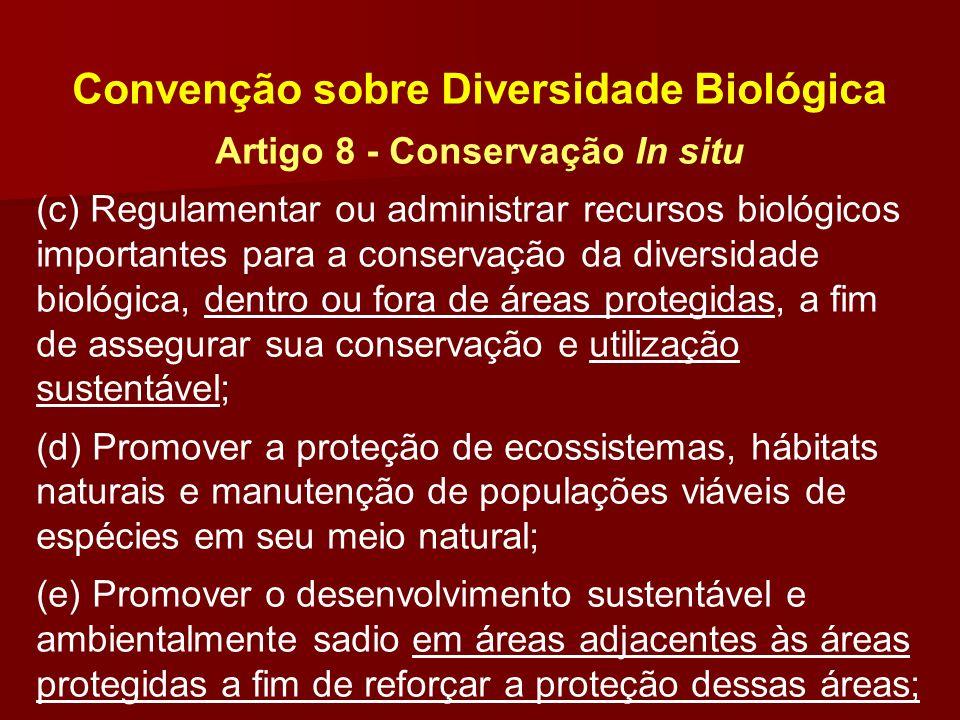 Convenção sobre Diversidade Biológica Artigo 8 - Conservação In situ (c) Regulamentar ou administrar recursos biológicos importantes para a conservaçã