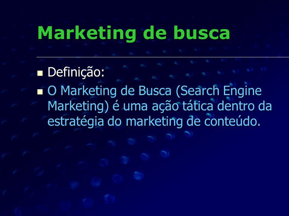 Definição: Definição: O Marketing de Busca (Search Engine Marketing) é uma ação tática dentro da estratégia do marketing de conteúdo. O Marketing de B