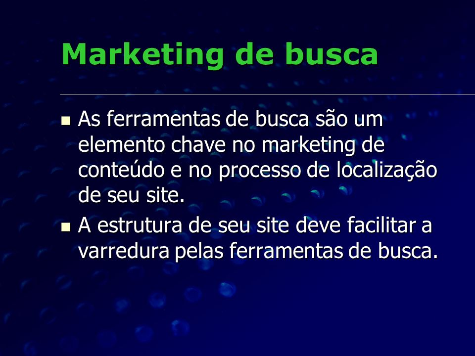 Marketing de busca As ferramentas de busca são um elemento chave no marketing de conteúdo e no processo de localização de seu site. As ferramentas de