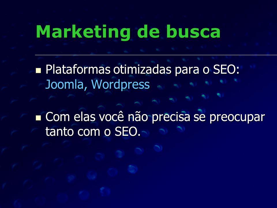 Marketing de busca Plataformas otimizadas para o SEO: Joomla, Wordpress Plataformas otimizadas para o SEO: Joomla, Wordpress Com elas você não precisa