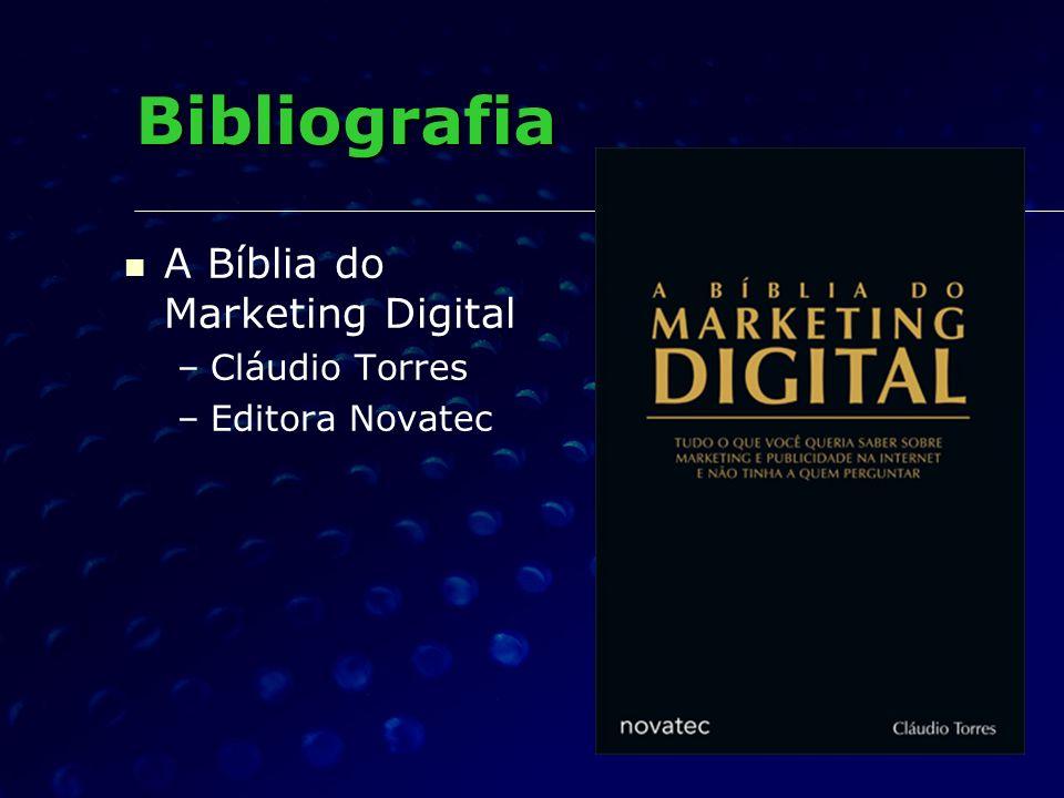 Bibliografia A Bíblia do Marketing Digital – –Cláudio Torres – –Editora Novatec