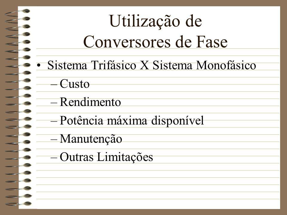 Utilização de Conversores de Fase Sistema Trifásico X Sistema Monofásico –Custo –Rendimento –Potência máxima disponível –Manutenção –Outras Limitações