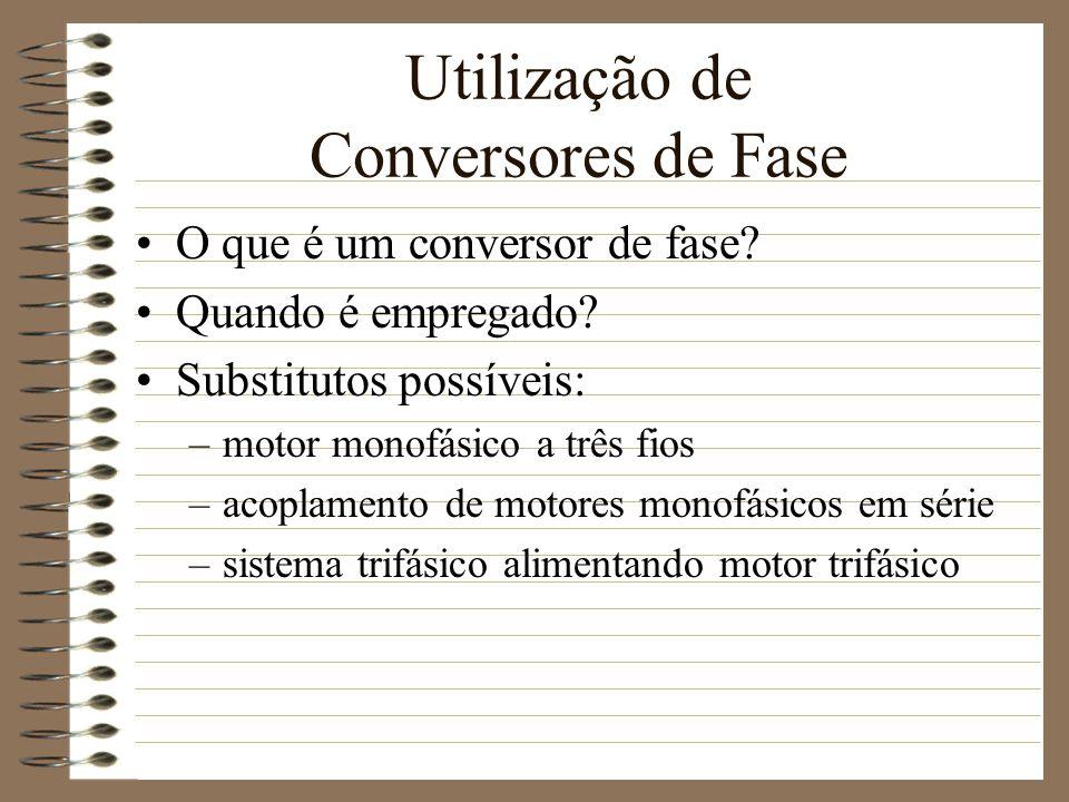 Utilização de Conversores de Fase O que é um conversor de fase? Quando é empregado? Substitutos possíveis: –motor monofásico a três fios –acoplamento