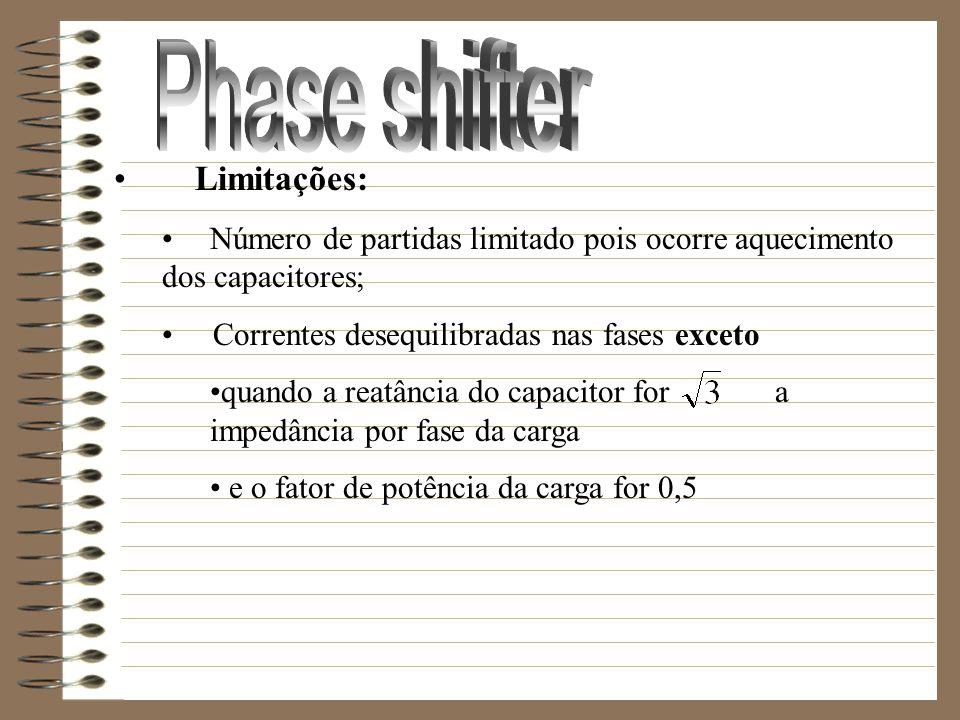 Limitações: Número de partidas limitado pois ocorre aquecimento dos capacitores; Correntes desequilibradas nas fases exceto quando a reatância do capa