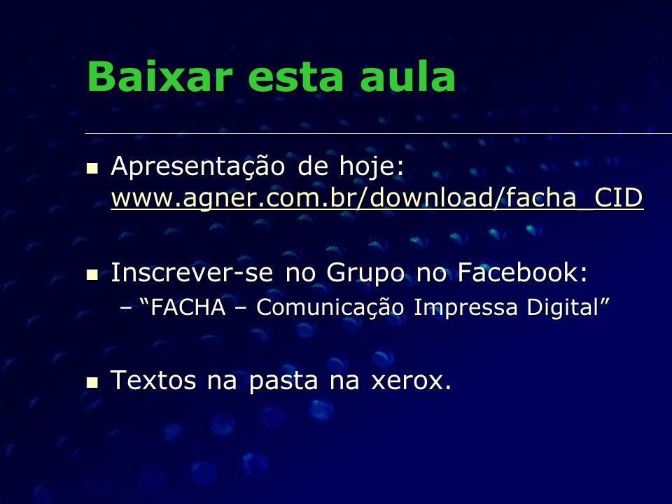 Baixar esta aula Apresentação de hoje: www.agner.com.br/download/facha_CID Apresentação de hoje: www.agner.com.br/download/facha_CID www.agner.com.br/