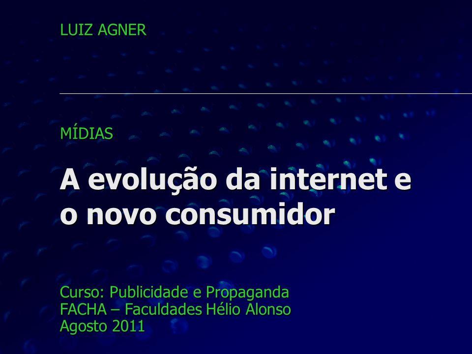 A evolução da internet e o novo consumidor Curso: Publicidade e Propaganda FACHA – Faculdades Hélio Alonso Agosto 2011 LUIZ AGNER MÍDIAS