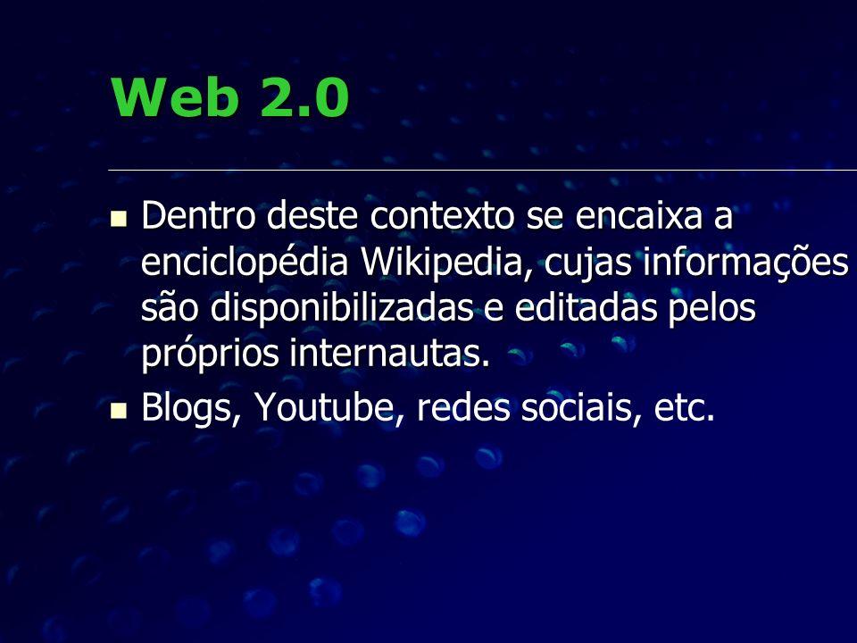 Web 2.0 Dentro deste contexto se encaixa a enciclopédia Wikipedia, cujas informações são disponibilizadas e editadas pelos próprios internautas. Dentr