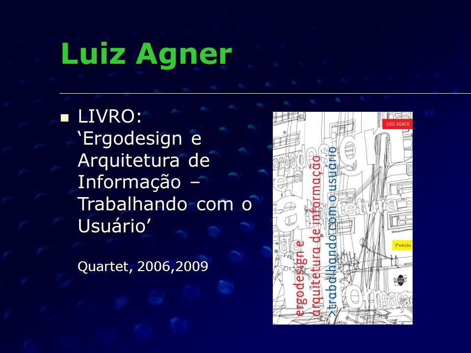 Luiz Agner LIVRO: Ergodesign e Arquitetura de Informação – Trabalhando com o Usuário Quartet, 2006,2009 LIVRO: Ergodesign e Arquitetura de Informação