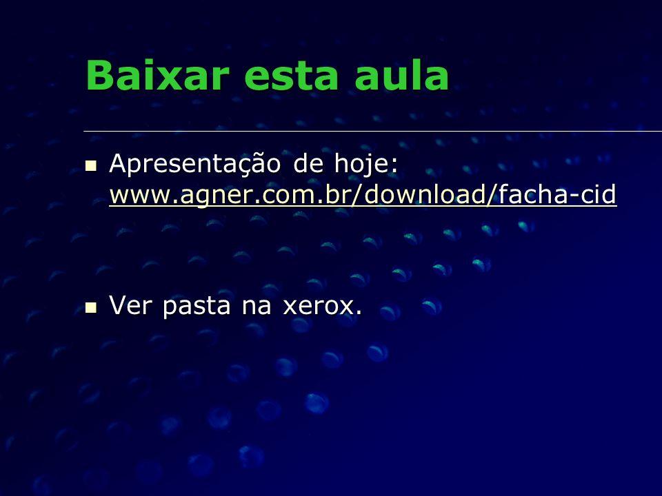 Baixar esta aula Apresentação de hoje: www.agner.com.br/download/facha-cid Apresentação de hoje: www.agner.com.br/download/facha-cid www.agner.com.br/