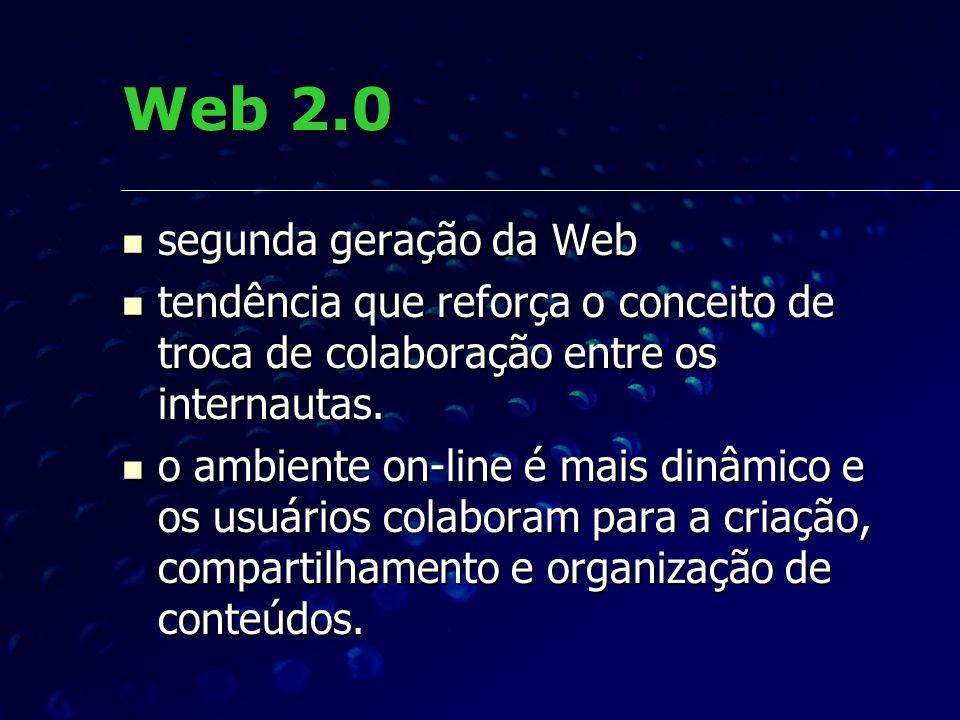Web 2.0 segunda geração da Web segunda geração da Web tendência que reforça o conceito de troca de colaboração entre os internautas. tendência que ref