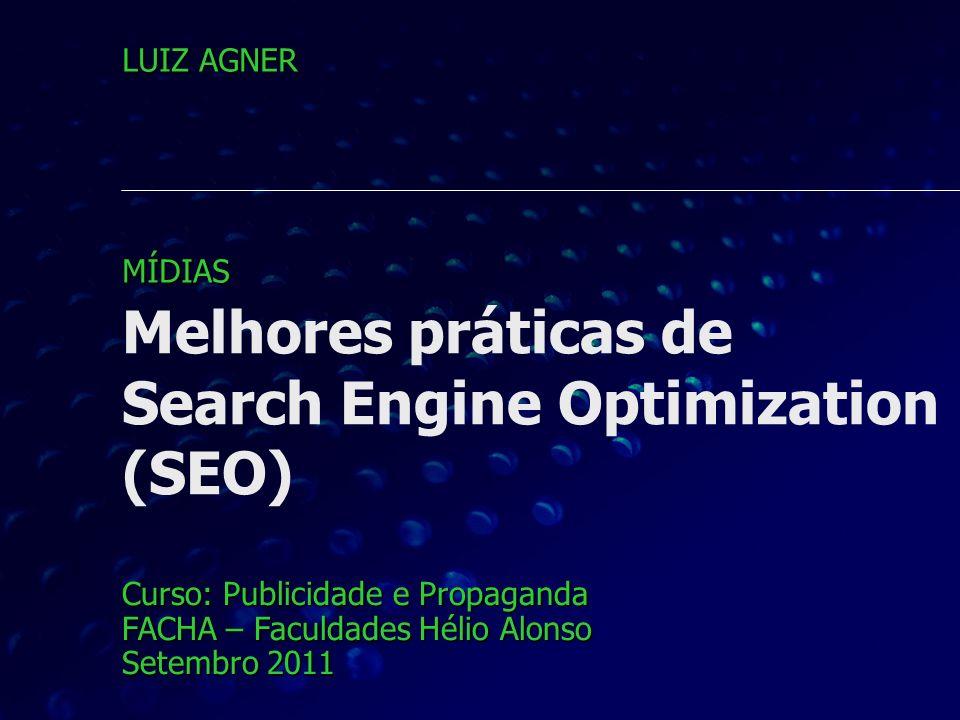 Melhores práticas de Search Engine Optimization (SEO) Curso: Publicidade e Propaganda FACHA – Faculdades Hélio Alonso Setembro 2011 LUIZ AGNER MÍDIAS