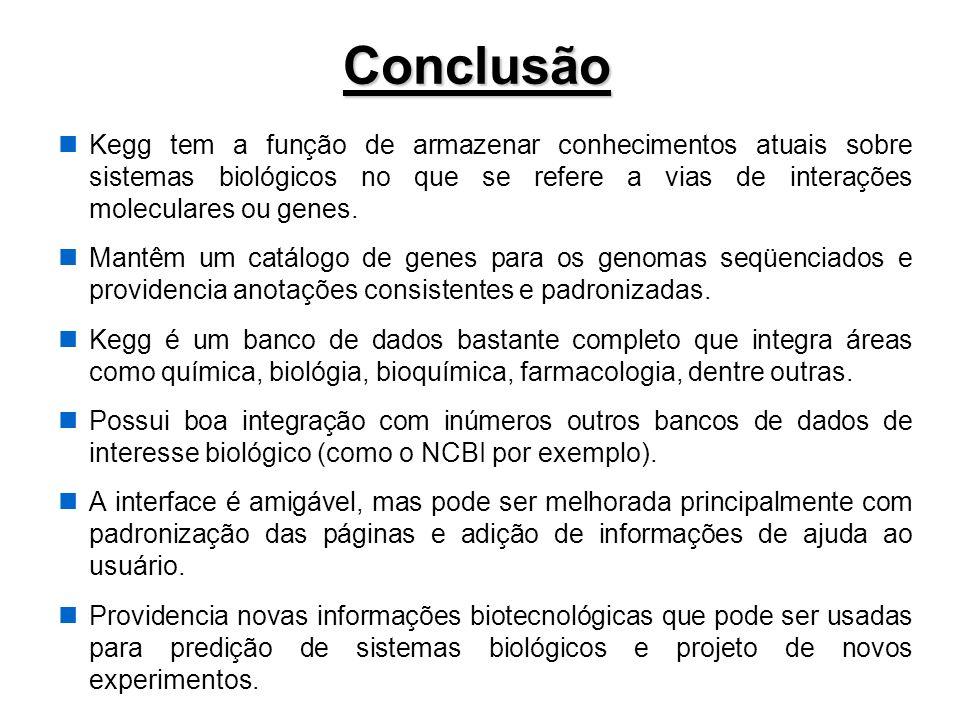 Conclusão Kegg tem a função de armazenar conhecimentos atuais sobre sistemas biológicos no que se refere a vias de interações moleculares ou genes. Ma