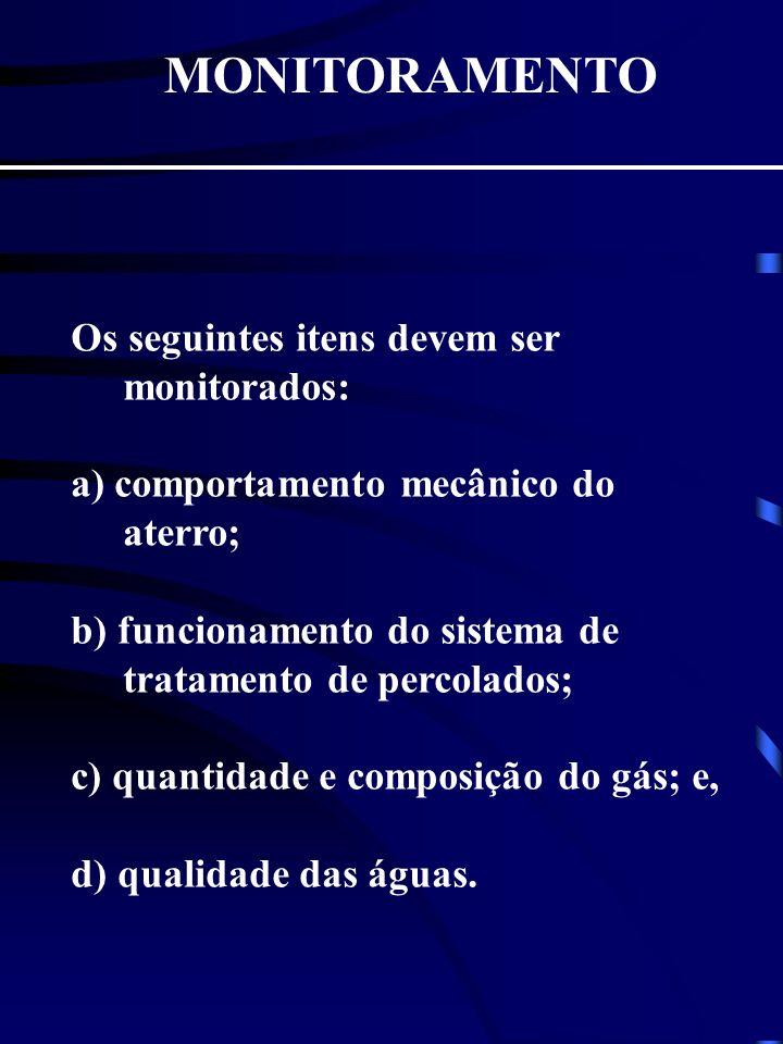 MONITORAMENTO Os seguintes itens devem ser monitorados: a) comportamento mecânico do aterro; b) funcionamento do sistema de tratamento de percolados;