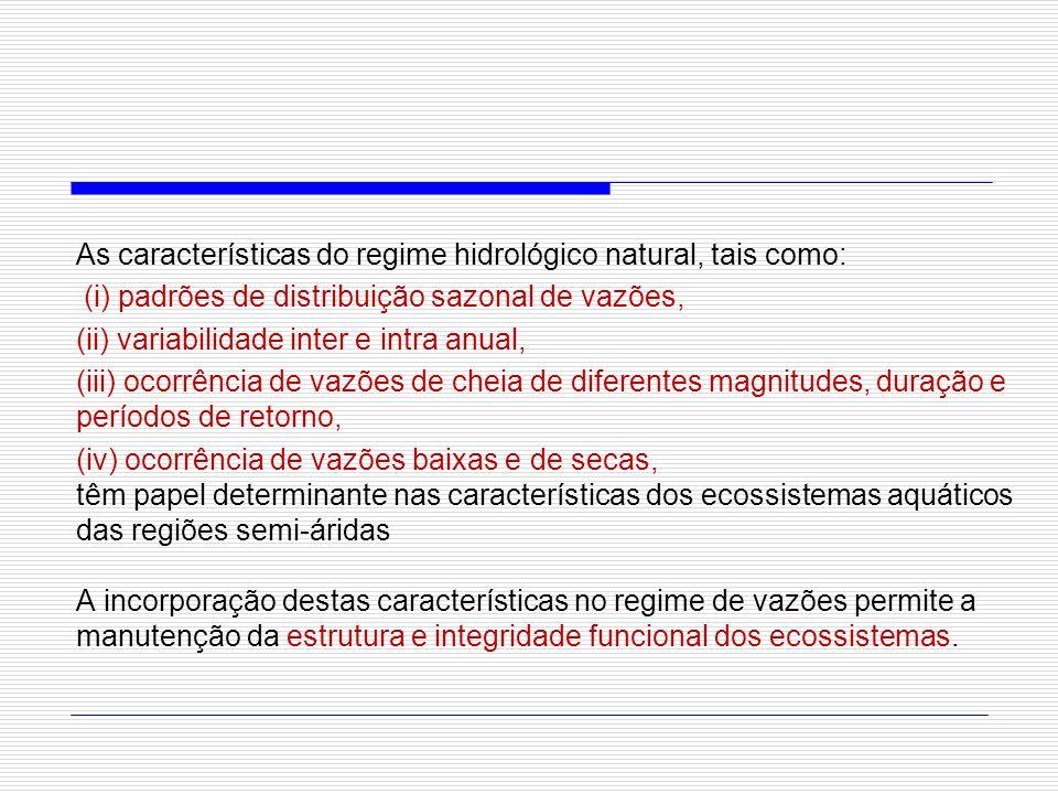 As características do regime hidrológico natural, tais como: (i) padrões de distribuição sazonal de vazões, (ii) variabilidade inter e intra anual, (i