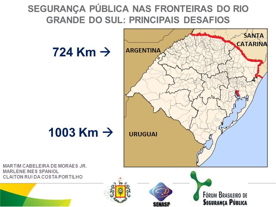 SEGURANÇA PÚBLICA NAS FRONTEIRAS DO RIO GRANDE DO SUL: PRINCIPAIS DESAFIOS 724 Km MARTIM CABELEIRA DE MORAES JR.