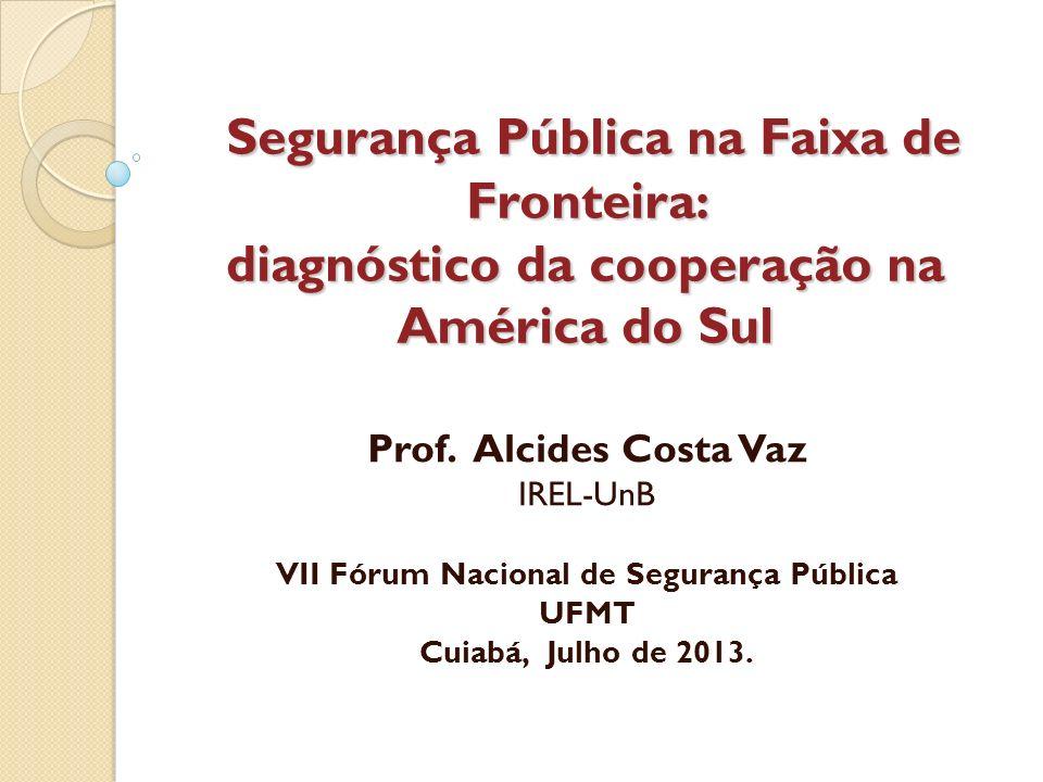 Segurança Pública na Faixa de Fronteira: diagnóstico da cooperação na América do Sul Segurança Pública na Faixa de Fronteira: diagnóstico da cooperaçã
