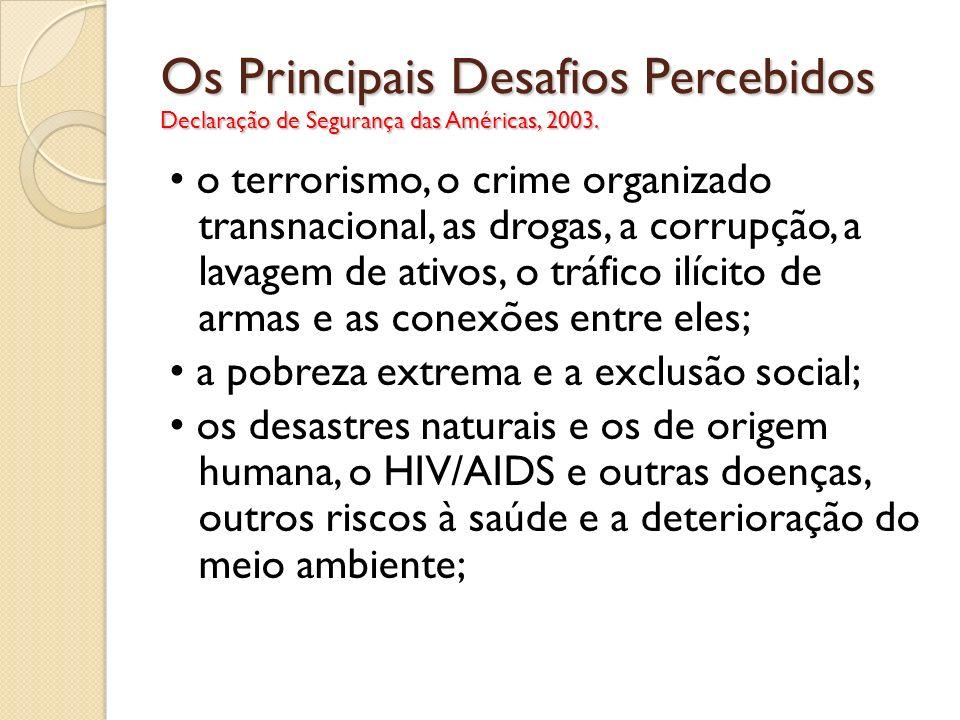 Os Principais Desafios Percebidos Declaração de Segurança das Américas, 2003. o terrorismo, o crime organizado transnacional, as drogas, a corrupção,