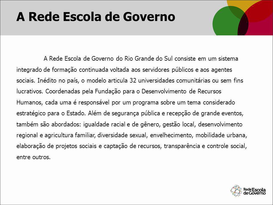A Rede Escola de Governo A Rede Escola de Governo do Rio Grande do Sul consiste em um sistema integrado de formação continuada voltada aos servidores