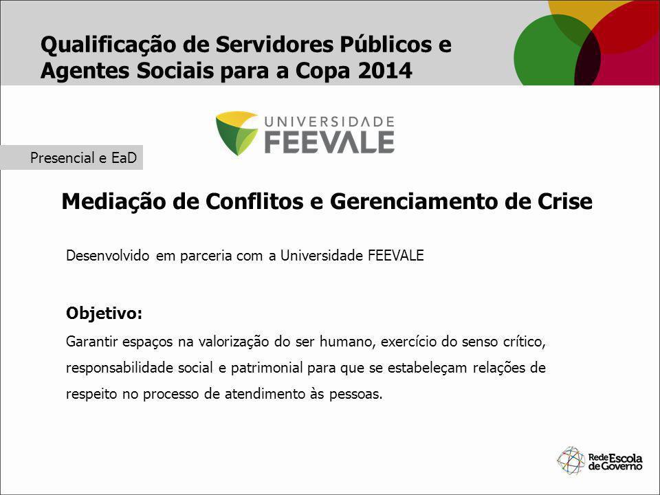 Mediação de Conflitos e Gerenciamento de Crise Qualificação de Servidores Públicos e Agentes Sociais para a Copa 2014 Desenvolvido em parceria com a U