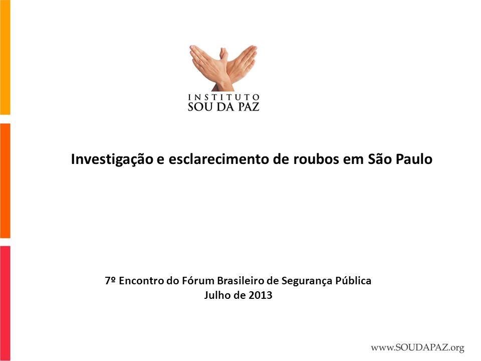 Investigação e esclarecimento de roubos em São Paulo 7º Encontro do Fórum Brasileiro de Segurança Pública Julho de 2013