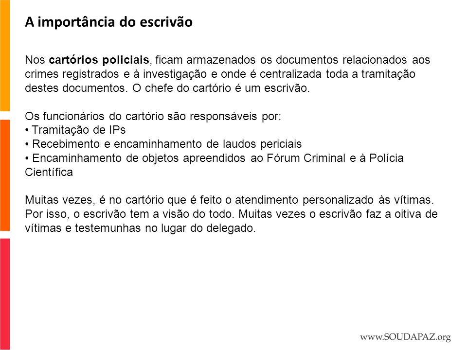 A importância do escrivão Nos cartórios policiais, ficam armazenados os documentos relacionados aos crimes registrados e à investigação e onde é centr