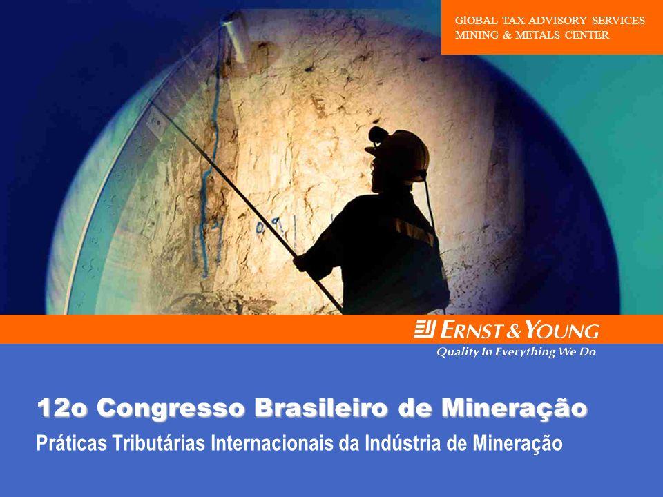 Práticas Tributárias Internacionais da Indústria de Mineração 12o Congresso Brasileiro de Mineração GlOBAL TAX ADVISORY SERVICES MINING & METALS CENTE