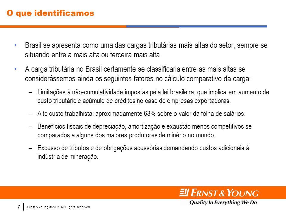 Ernst & Young © 2007. All Rights Reserved. 7 O que identificamos Brasil se apresenta como uma das cargas tributárias mais altas do setor, sempre se si