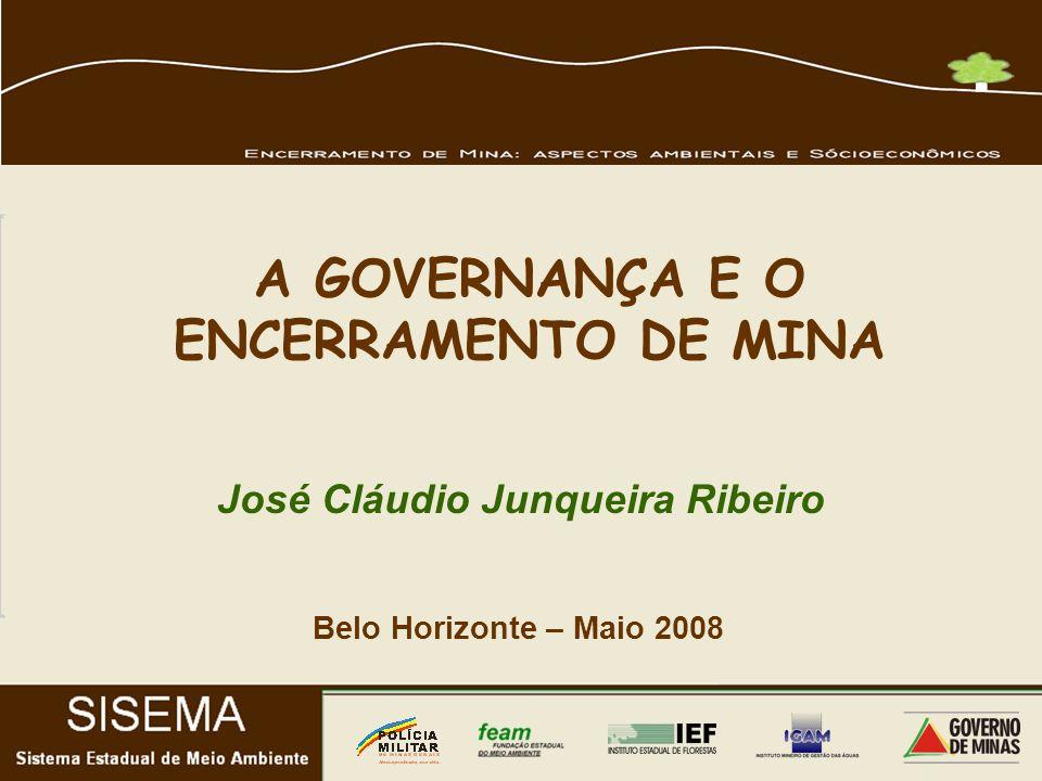 Belo Horizonte – Maio 2008 José Cláudio Junqueira Ribeiro A GOVERNANÇA E O ENCERRAMENTO DE MINA
