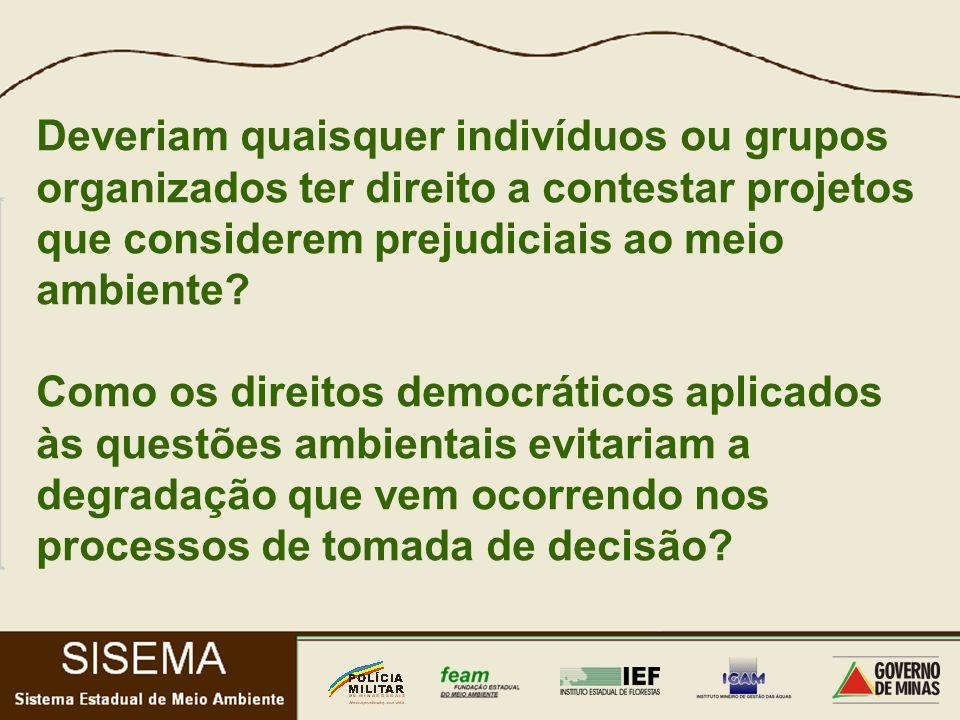 Deveriam quaisquer indivíduos ou grupos organizados ter direito a contestar projetos que considerem prejudiciais ao meio ambiente.