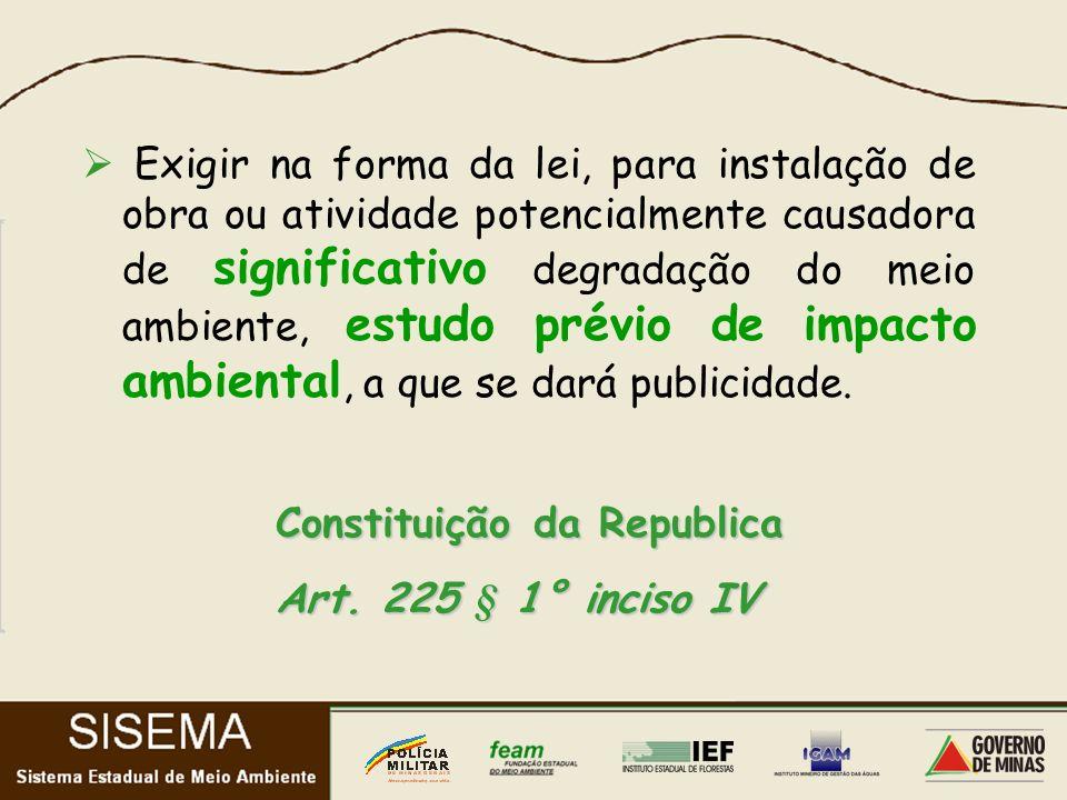 Exigir na forma da lei, para instalação de obra ou atividade potencialmente causadora de significativo degradação do meio ambiente, estudo prévio de impacto ambiental, a que se dará publicidade.