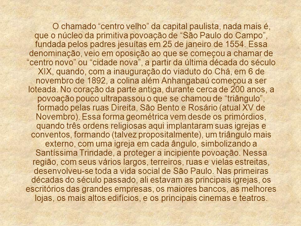 São Paulo: Minha Cidade! 09 O CENTRO VELHO DE SÃO PAULO O CENTRO VELHO DE SÃO PAULO Um povo sem memória, é um povo sem passado e sem futuro (autor des