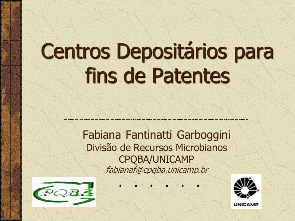 Centros Depositários para fins de Patentes Fabiana Fantinatti Garboggini Divisão de Recursos Microbianos CPQBA/UNICAMP fabianaf@cpqba.unicamp.br