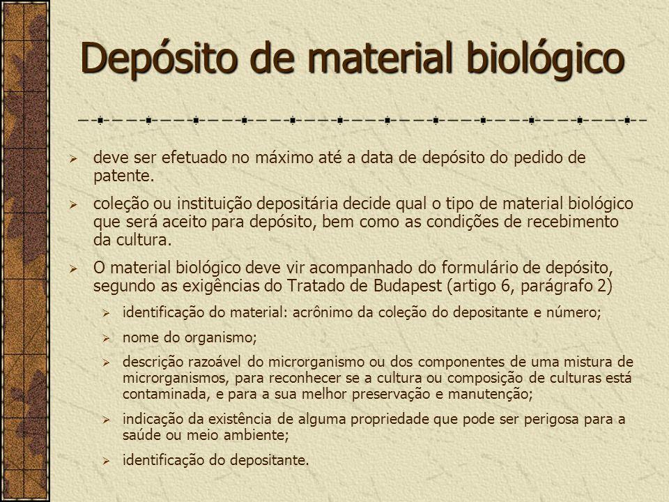 Depósito de material biológico deve ser efetuado no máximo até a data de depósito do pedido de patente. coleção ou instituição depositária decide qual