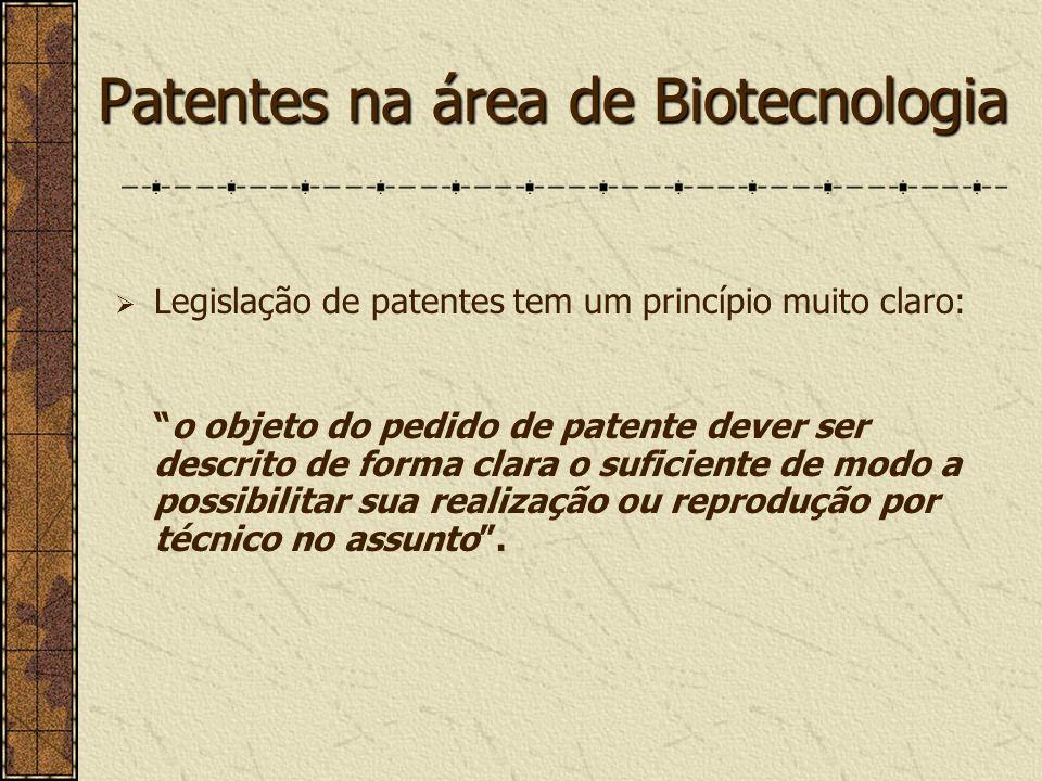 Patentes na área de Biotecnologia Legislação de patentes tem um princípio muito claro: o objeto do pedido de patente dever ser descrito de forma clara