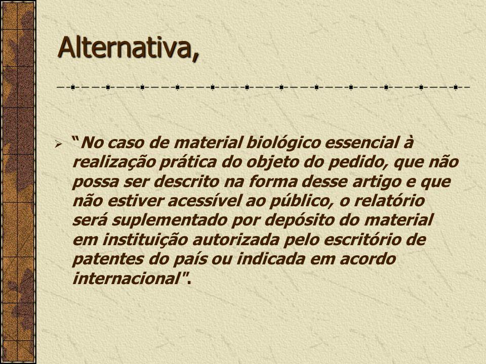 Alternativa, No caso de material biológico essencial à realização prática do objeto do pedido, que não possa ser descrito na forma desse artigo e que