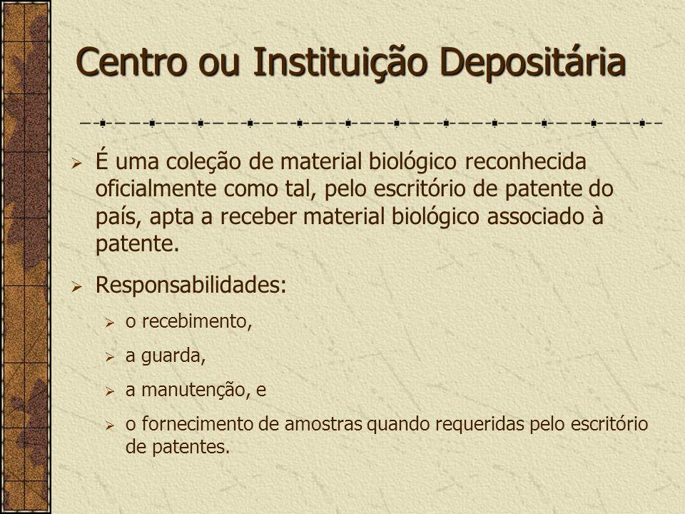 Centro ou Instituição Depositária É uma coleção de material biológico reconhecida oficialmente como tal, pelo escritório de patente do país, apta a re