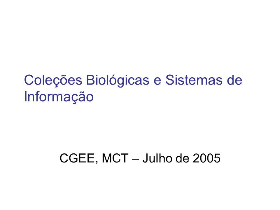 Coleções Biológicas e Sistemas de Informação CGEE, MCT – Julho de 2005