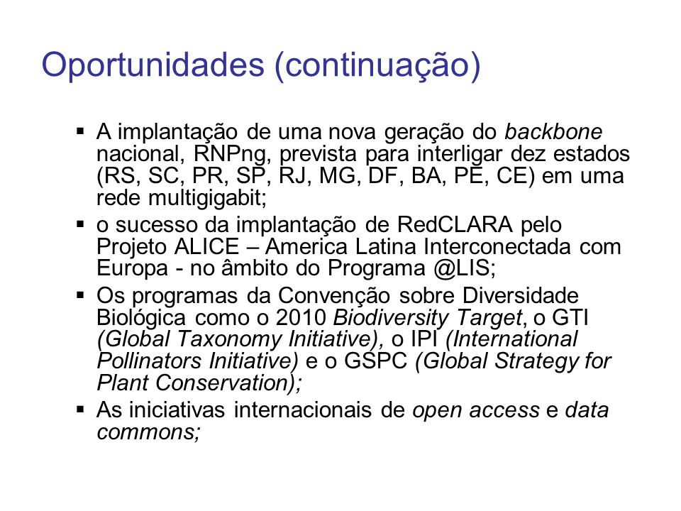 Oportunidades (continuação) A implantação de uma nova geração do backbone nacional, RNPng, prevista para interligar dez estados (RS, SC, PR, SP, RJ, M