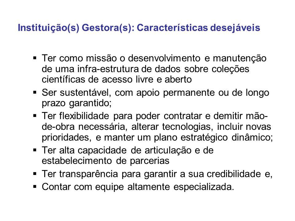 Instituição(s) Gestora(s): Características desejáveis Ter como missão o desenvolvimento e manutenção de uma infra-estrutura de dados sobre coleções ci