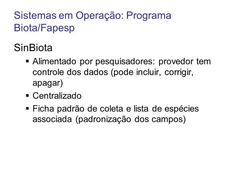 Sistemas em Operação: Programa Biota/Fapesp SinBiota Alimentado por pesquisadores: provedor tem controle dos dados (pode incluir, corrigir, apagar) Ce