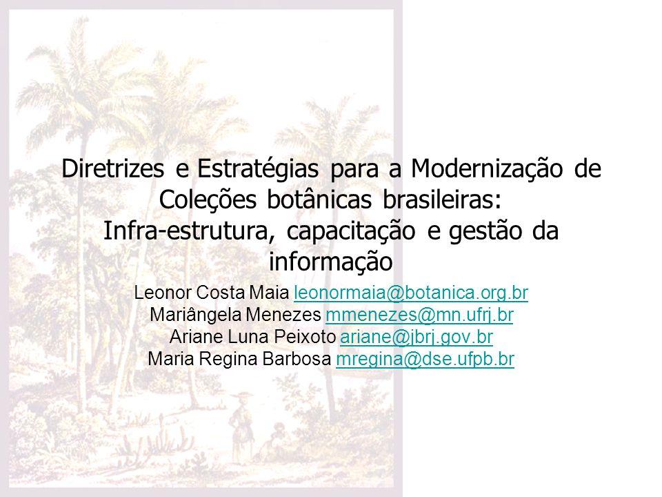 Diretrizes e Estratégias para a Modernização de Coleções botânicas brasileiras: Infra-estrutura, capacitação e gestão da informação Leonor Costa Maia