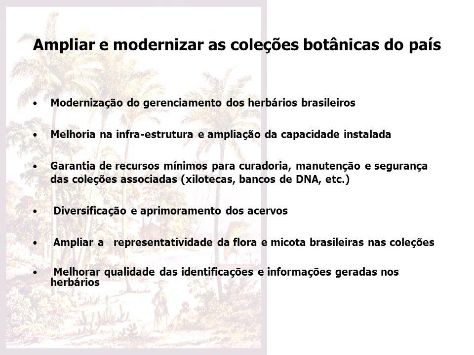 Ampliar e modernizar as coleções botânicas do país Modernização do gerenciamento dos herbários brasileiros Melhoria na infra-estrutura e ampliação da