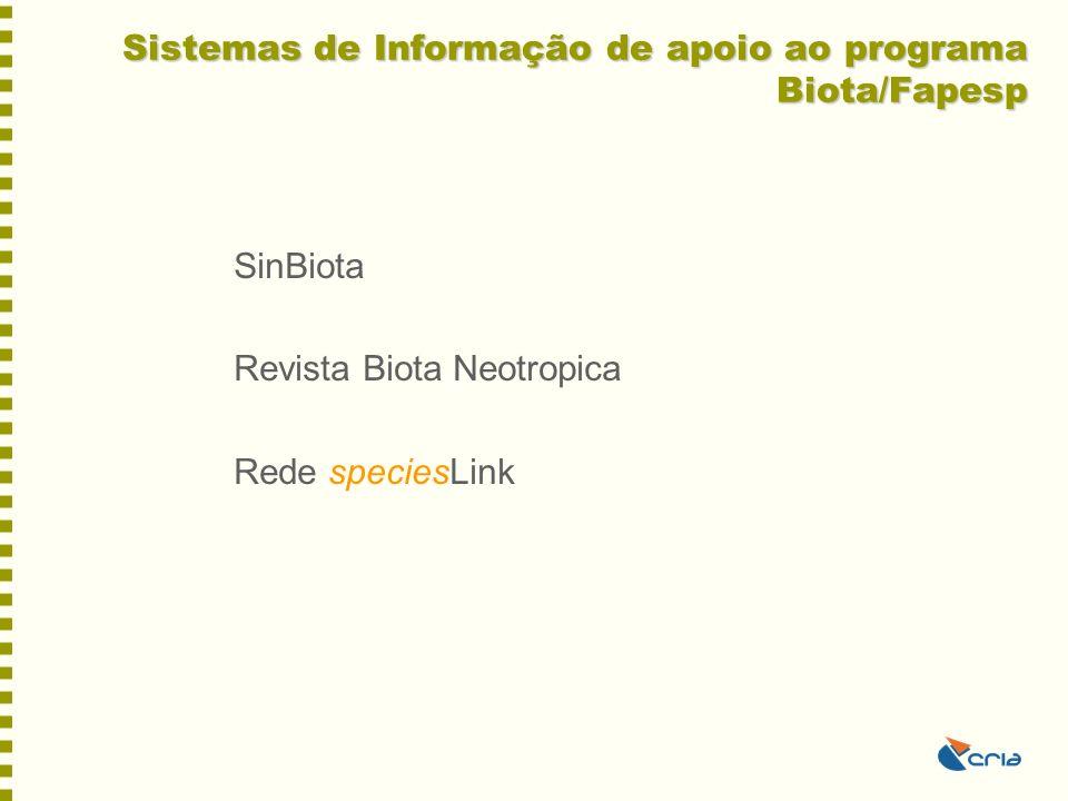 Sistemas de Informação de apoio ao programa Biota/Fapesp SinBiota Revista Biota Neotropica Rede speciesLink